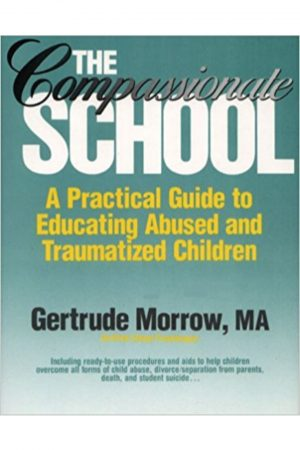 The Compassionate School A Practical Guide To Educating Abused & Traumatized BooksInn Shop Pakistan