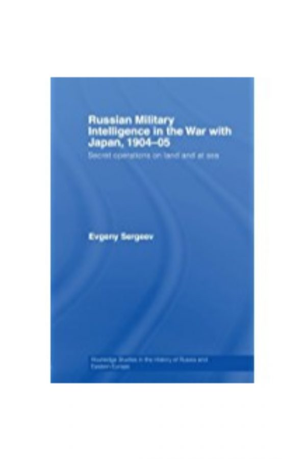 Russian Military Intelligence In The War With Japan 1904-05 Secret  Operations On Land And At Sea (PB)