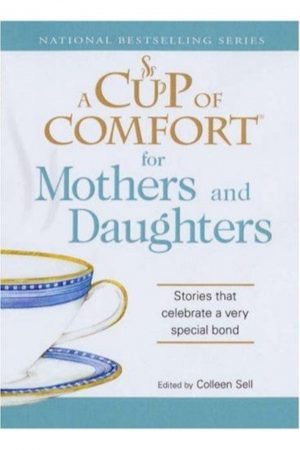A Cup Of Comfort For Mothers And Daughters Stories That Celebrate Avery Special Bond (PB) BooksInn Shop Pakistan