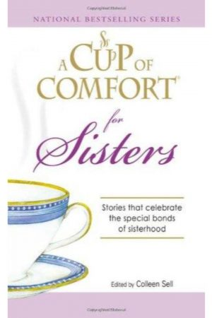 A Cup Of Comfort For Sisters Stories That Celebrate The Special Bonds Of Sisterhood (PB) BooksInn Shop Pakistan
