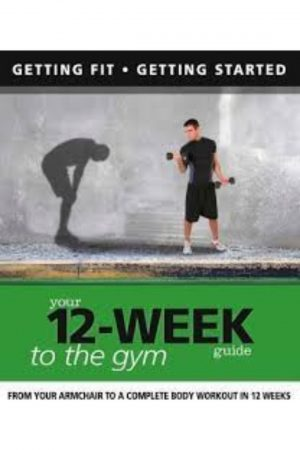 Your 12-Week Guide To Gym (From Your Armchair To A Complete Body Workout In 12 Weeks) (PB) BooksInn Shop Pakistan