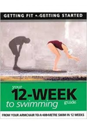 Your 12-Week Guide To Swimming (From Your Armchair To A 400-Metre Swim In 12 Weeks) (PB) BooksInn Shop Pakistan