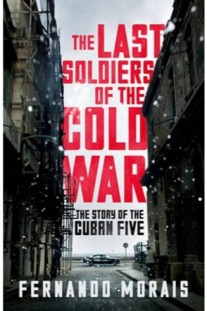 The Last Soldiers Of The Cold War The Story Of The Cuban Five (PB) BooksInn Shop Pakistan