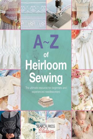 A-Z Of Heirloom Sewing The Ultimate Resource For Beginners And Experienced Needleworkers (PB) BooksInn Shop Pakistan