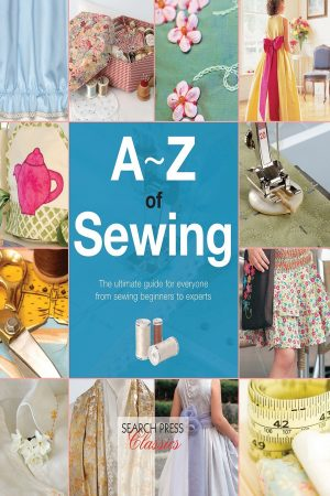 A-Z Of Sewing The Ultimate Guide For Everyone From Sewing Beginners To Experts (PB) BooksInn Shop Pakistan
