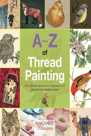 A-Z Of Thread Painting The Ultimate Resource For Beginners And Experienced Needleworkers (PB) BooksInn Shop Pakistan