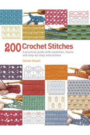 200 Crochet Stitches: A Practical Guide With Swatches