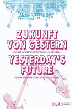 Zukunft Von Gestern Yesterday'S Future Visionary Designs By Future Systems And Archigram (HB) BooksInn Shop Pakistan